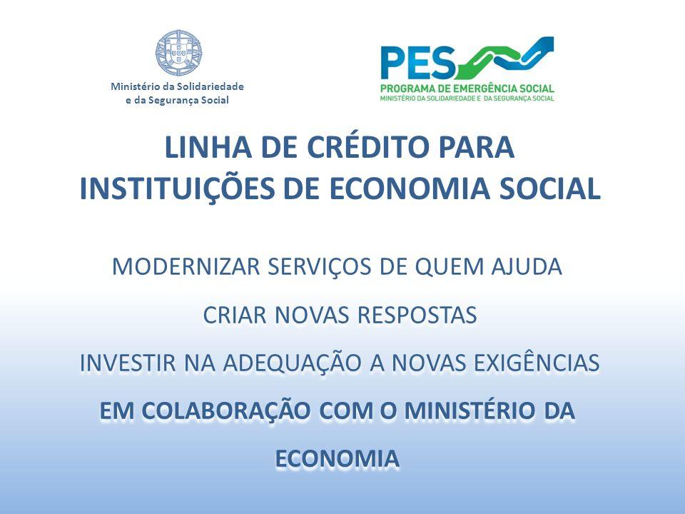 Ministério da Solidariedade e da Segurança Social LINHA DE CRÉDITO PARA INSTITUIÇÕES DE ECONOMIA SOCIAL MODERNIZAR SERVIÇOS DE QUEM AJUDA CRIAR NOVAS