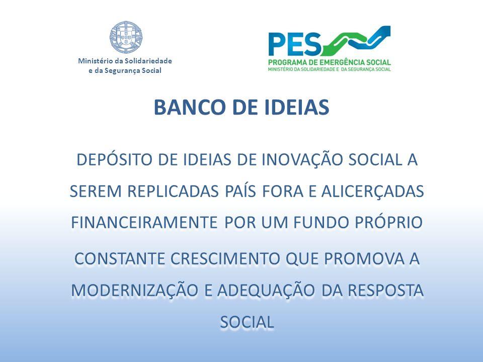 Ministério da Solidariedade e da Segurança Social DEPÓSITO DE IDEIAS DE INOVAÇÃO SOCIAL A SEREM REPLICADAS PAÍS FORA E ALICERÇADAS FINANCEIRAMENTE POR