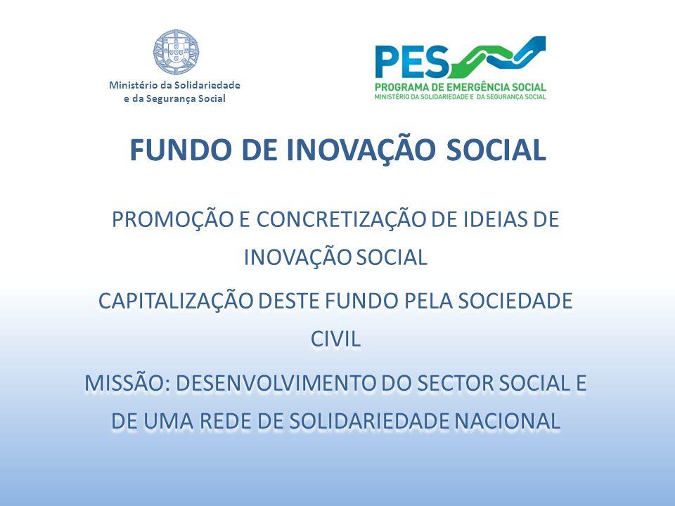 Ministério da Solidariedade e da Segurança Social PROMOÇÃO E CONCRETIZAÇÃO DE IDEIAS DE INOVAÇÃO SOCIAL CAPITALIZAÇÃO DESTE FUNDO PELA SOCIEDADE CIVIL