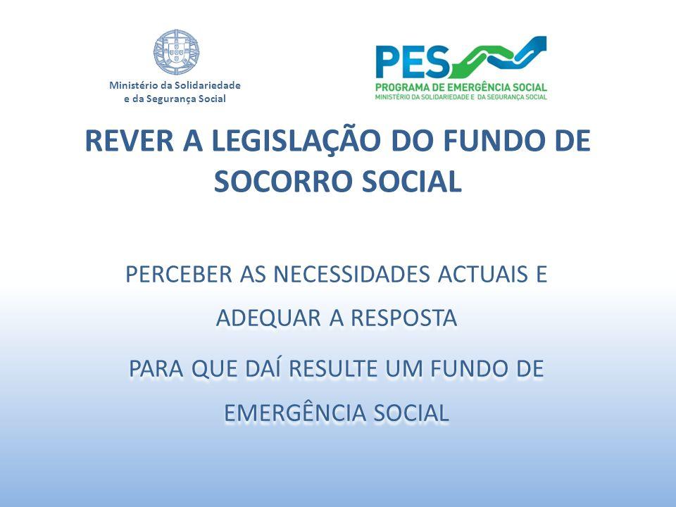 Ministério da Solidariedade e da Segurança Social PERCEBER AS NECESSIDADES ACTUAIS E ADEQUAR A RESPOSTA PARA QUE DAÍ RESULTE UM FUNDO DE EMERGÊNCIA SO