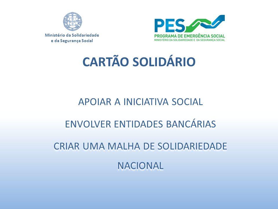 Ministério da Solidariedade e da Segurança Social APOIAR A INICIATIVA SOCIAL ENVOLVER ENTIDADES BANCÁRIAS CRIAR UMA MALHA DE SOLIDARIEDADE NACIONAL AP