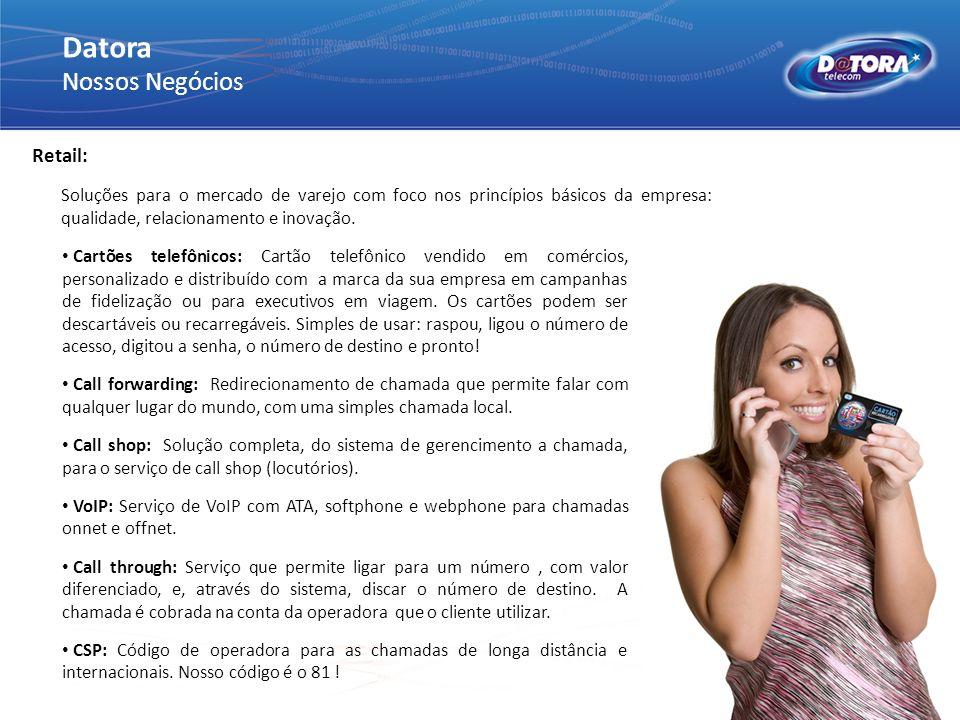 Retail: Datora Nossos Negócios Cartões telefônicos: Cartão telefônico vendido em comércios, personalizado e distribuído com a marca da sua empresa em
