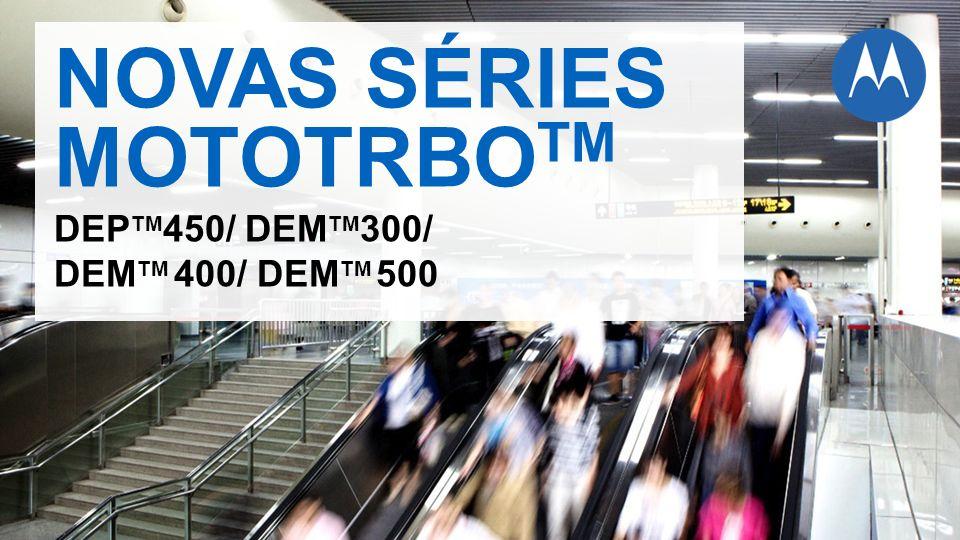 NOVAS SÉRIES MOTOTRBO TM DEP TM 450/ DEM TM 300/ DEM TM 400/ DEM TM 500