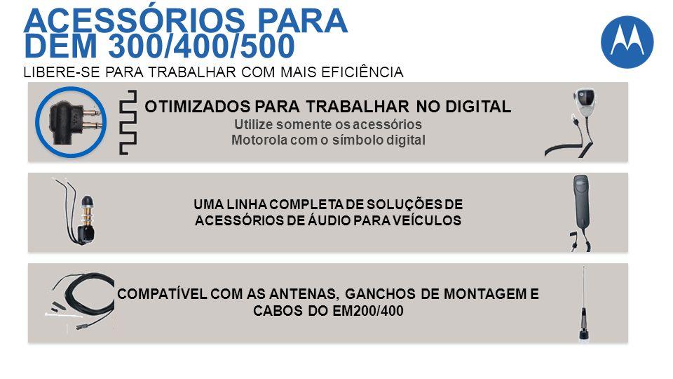 ACESSÓRIOS PARA DEM 300/400/500 LIBERE-SE PARA TRABALHAR COM MAIS EFICIÊNCIA OTIMIZADOS PARA TRABALHAR NO DIGITAL Utilize somente os acessórios Motoro