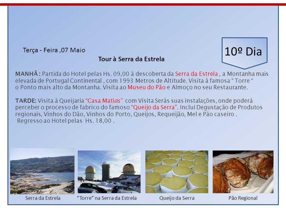 10º Dia Terça - Feira,07 Maio MANHÃ : Partida do Hotel pelas Hs. 09,00 à descoberta da Serra da Estrela, a Montanha mais elevada de Portugal Continent