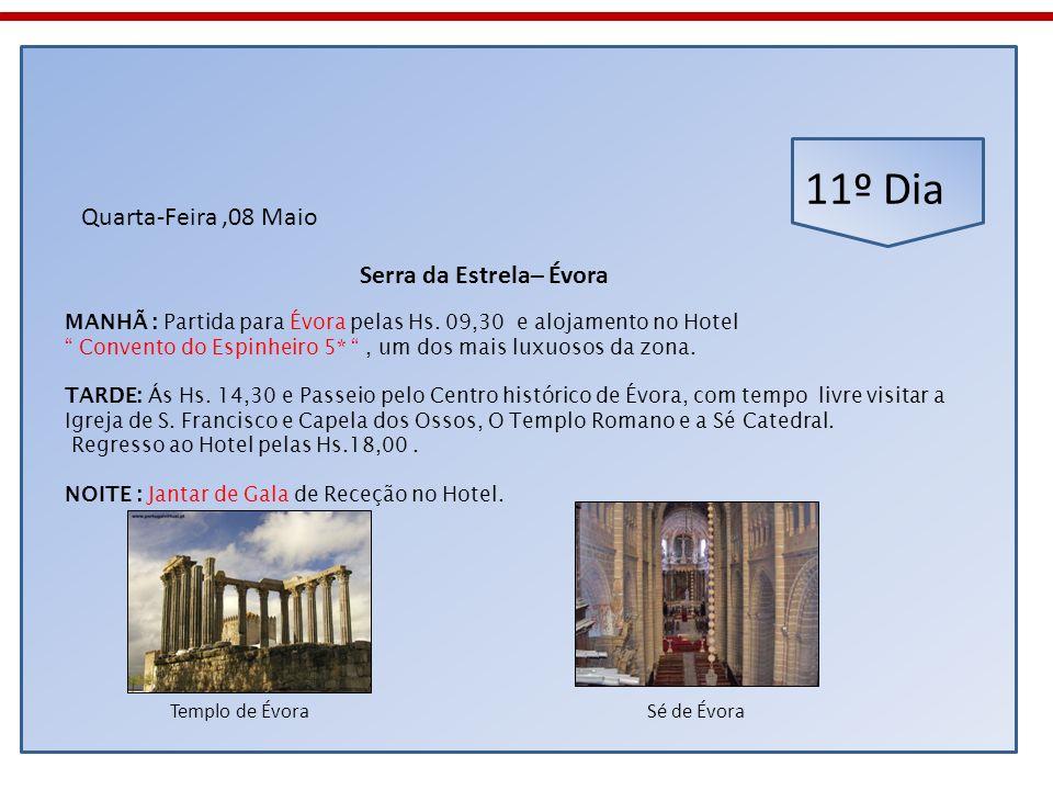 11º Dia Quarta-Feira,08 Maio MANHÃ : Partida para Évora pelas Hs. 09,30 e alojamento no Hotel Convento do Espinheiro 5*, um dos mais luxuosos da zona.