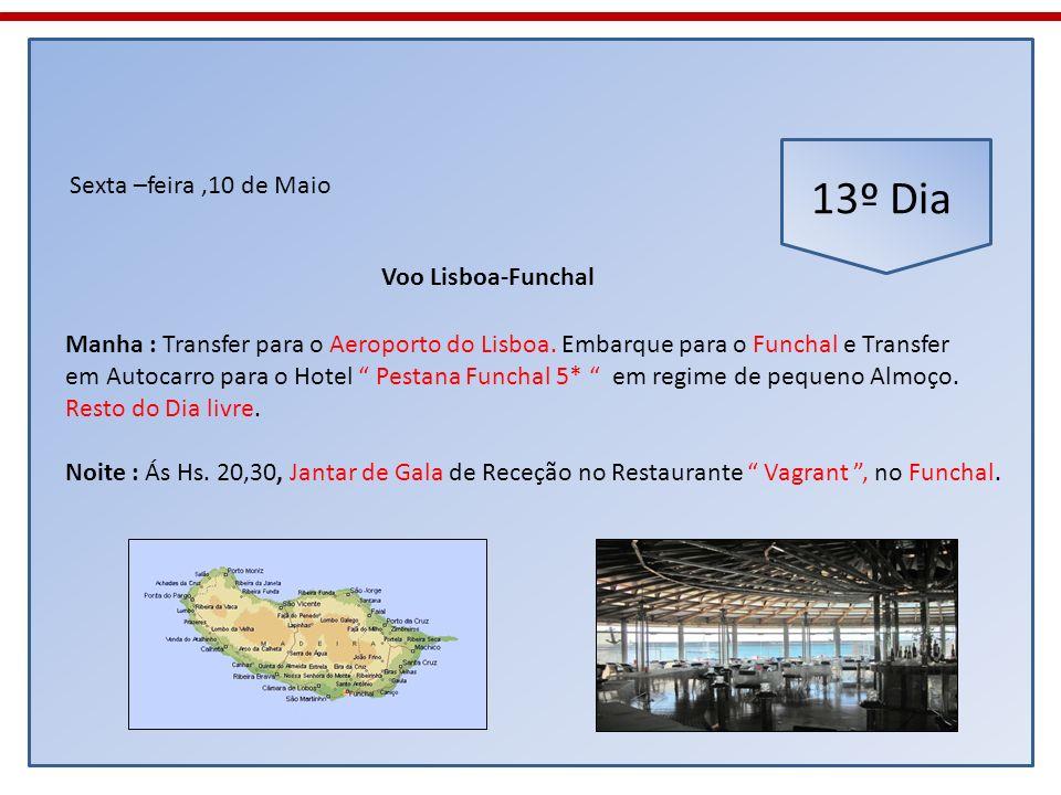 13º Dia Sexta –feira,10 de Maio Manha : Transfer para o Aeroporto do Lisboa. Embarque para o Funchal e Transfer em Autocarro para o Hotel Pestana Func