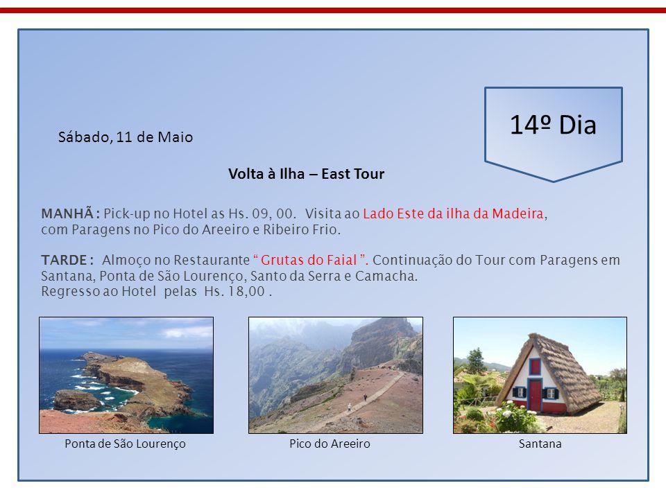 14º Dia Sábado, 11 de Maio MANHÃ : Pick-up no Hotel as Hs. 09, 00. Visita ao Lado Este da ilha da Madeira, com Paragens no Pico do Areeiro e Ribeiro F