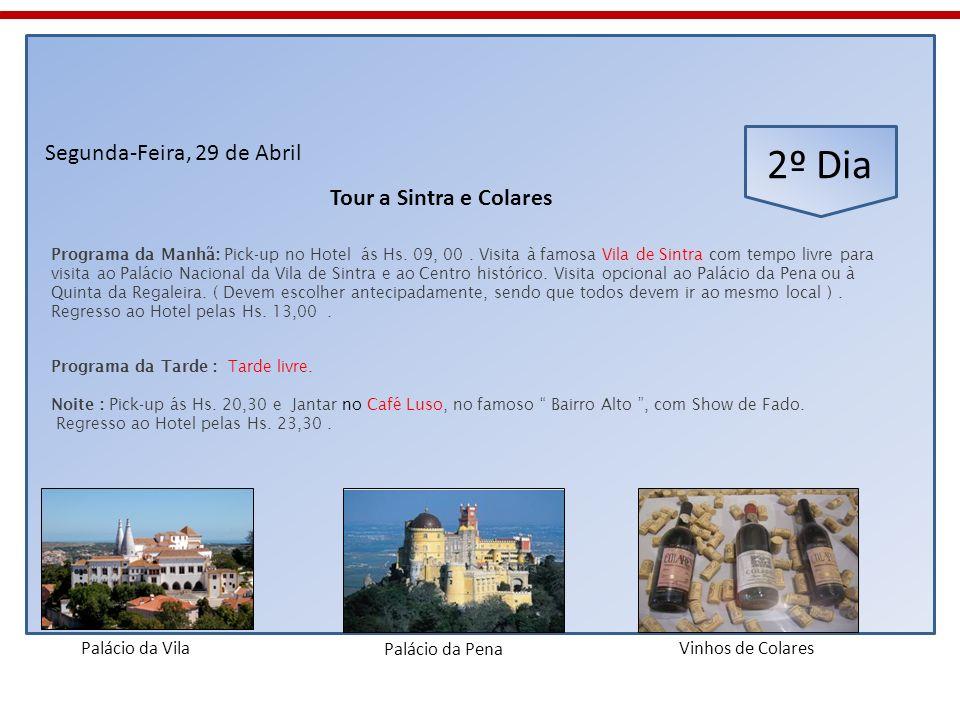 2º Dia Segunda-Feira, 29 de Abril Programa da Manhã: Pick-up no Hotel ás Hs. 09, 00. Visita à famosa Vila de Sintra com tempo livre para visita ao Pal