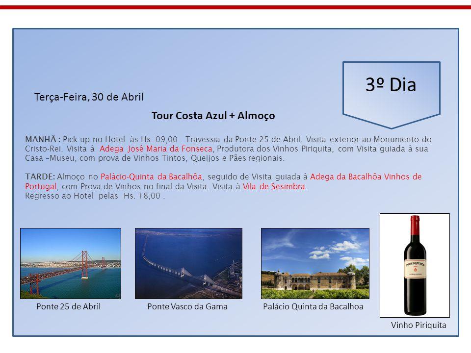 3º Dia Terça-Feira, 30 de Abril MANHÃ : Pick-up no Hotel ás Hs. 09,00. Travessia da Ponte 25 de Abril. Visita exterior ao Monumento do Cristo-Rei. Vis