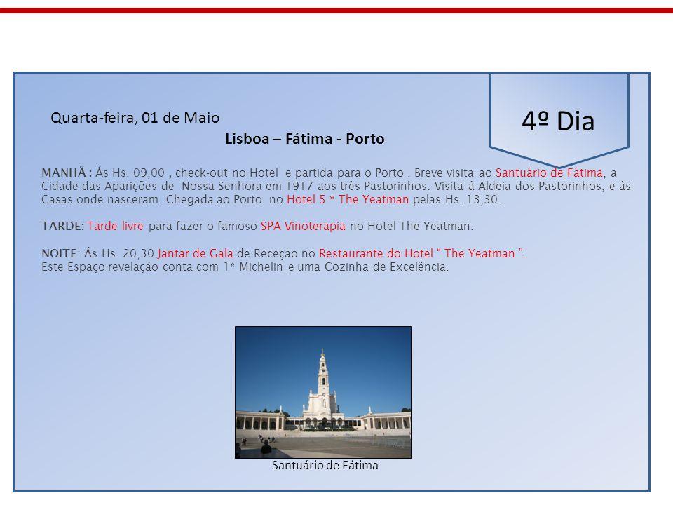 4º Dia Quarta-feira, 01 de Maio Lisboa – Fátima - Porto MANHÃ : Ás Hs. 09,00, check-out no Hotel e partida para o Porto. Breve visita ao Santuário de