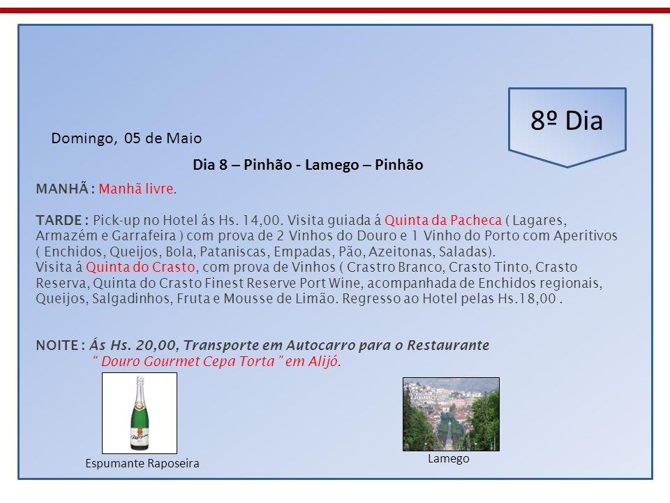 8º Dia Domingo, 05 de Maio Dia 8 – Pinhão - Lamego – Pinhão MANHÃ : Manhã livre. TARDE : Pick-up no Hotel ás Hs. 14,00. Visita guiada á Quinta da Pach
