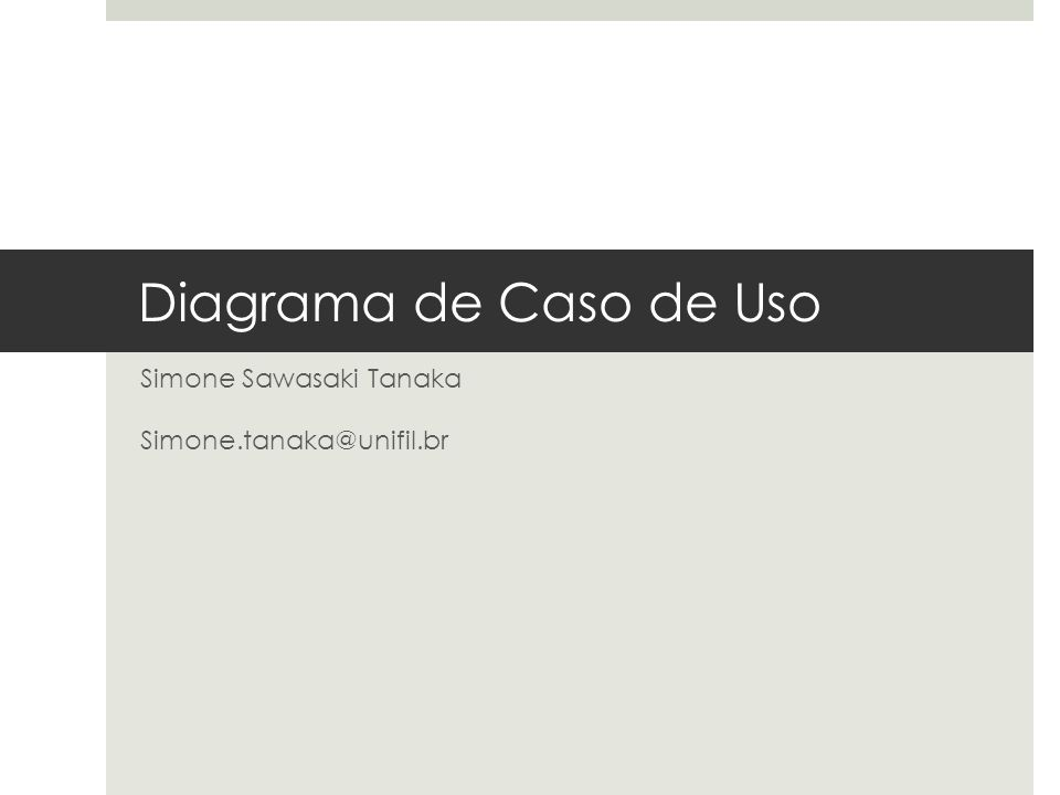 Diagrama de Caso de Uso Simone Sawasaki Tanaka Simone.tanaka@unifil.br