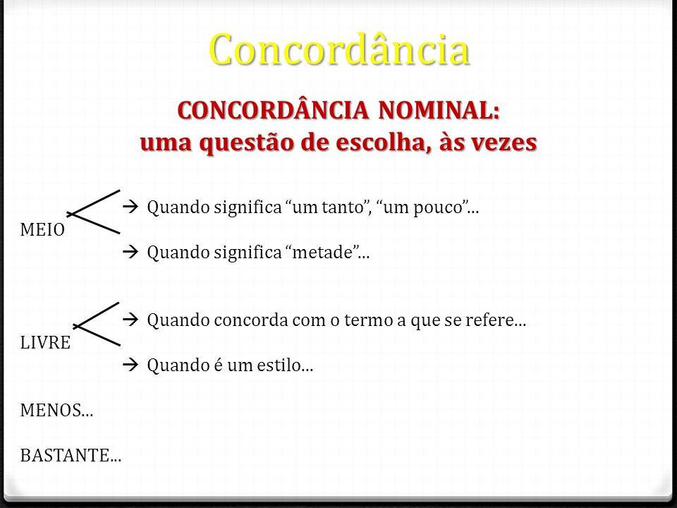 Concordância CONCORDÂNCIA NOMINAL: uma questão de escolha, às vezes Quando significa um tanto, um pouco...