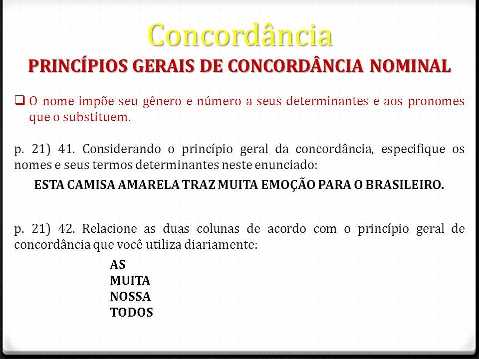 Concordância PRINCÍPIOS GERAIS DE CONCORDÂNCIA NOMINAL O nome impõe seu gênero e número a seus determinantes e aos pronomes que o substituem.