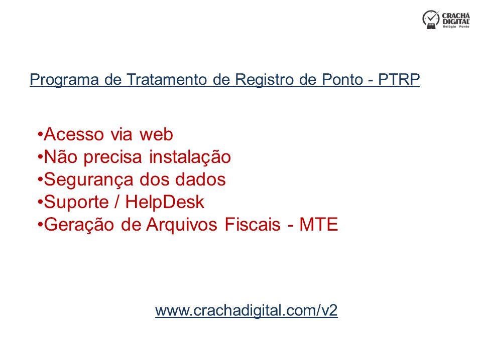 www.crachadigital.com/v2 Acesso via web Não precisa instalação Segurança dos dados Suporte / HelpDesk Geração de Arquivos Fiscais - MTE Programa de Tr