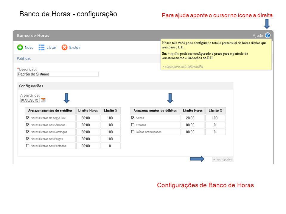 Banco de Horas - configuração Para ajuda aponte o cursor no ícone a direita Configurações de Banco de Horas