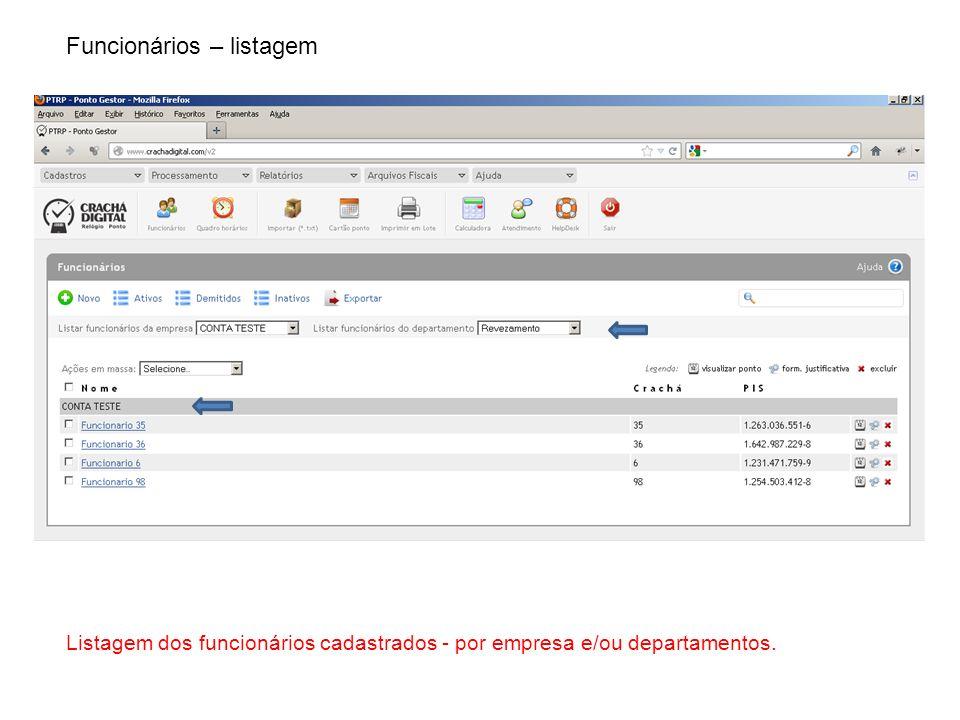 Funcionários – listagem Listagem dos funcionários cadastrados - por empresa e/ou departamentos.