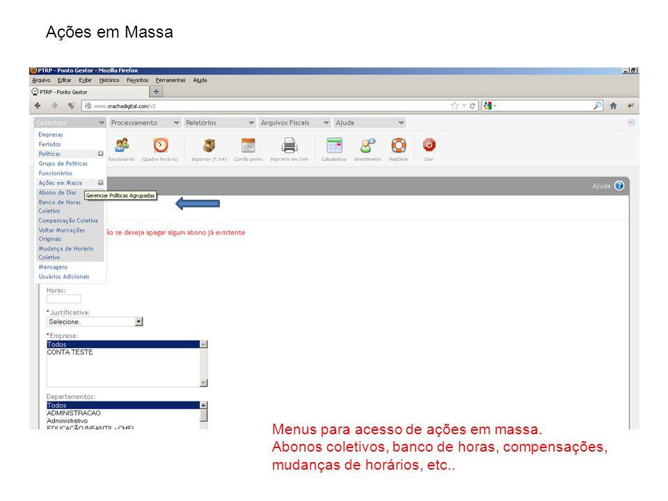 Ações em Massa Menus para acesso de ações em massa. Abonos coletivos, banco de horas, compensações, mudanças de horários, etc..