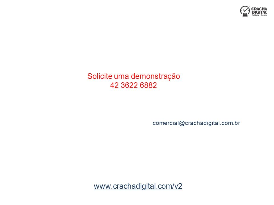www.crachadigital.com/v2 Solicite uma demonstração 42 3622 6882 comercial@crachadigital.com.br