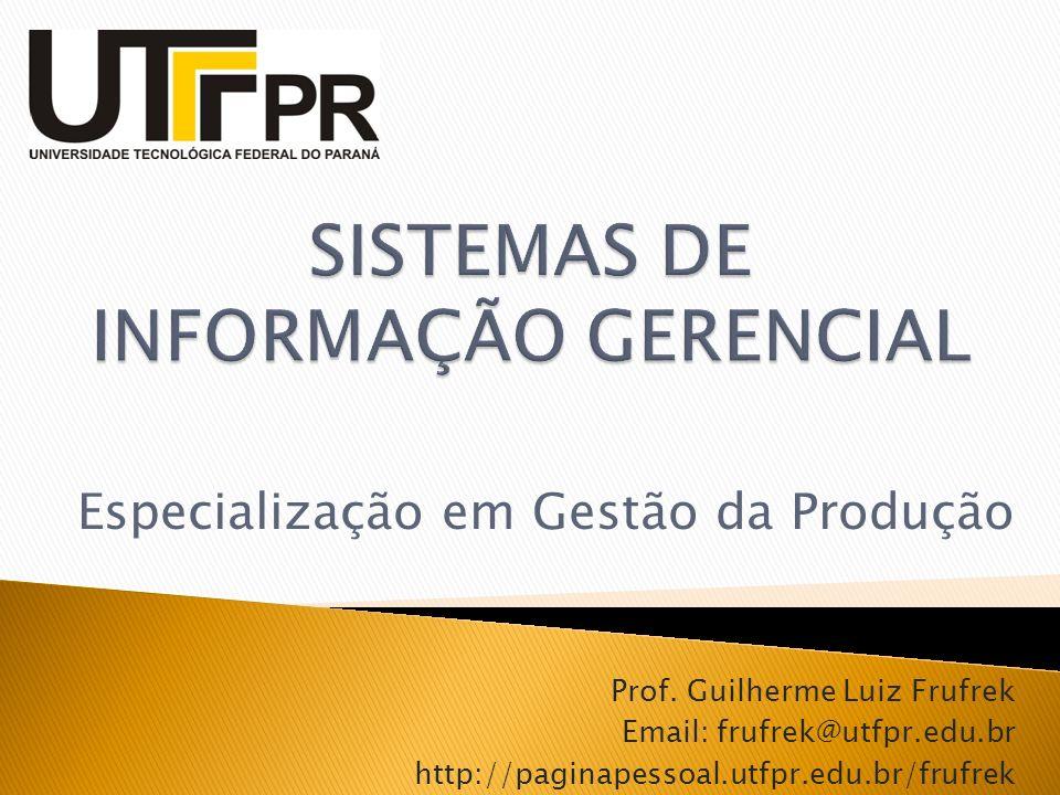 Especialização em Gestão da Produção Prof. Guilherme Luiz Frufrek Email: frufrek@utfpr.edu.br http://paginapessoal.utfpr.edu.br/frufrek