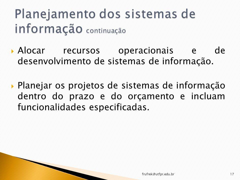 Alocar recursos operacionais e de desenvolvimento de sistemas de informação. Planejar os projetos de sistemas de informação dentro do prazo e do orçam