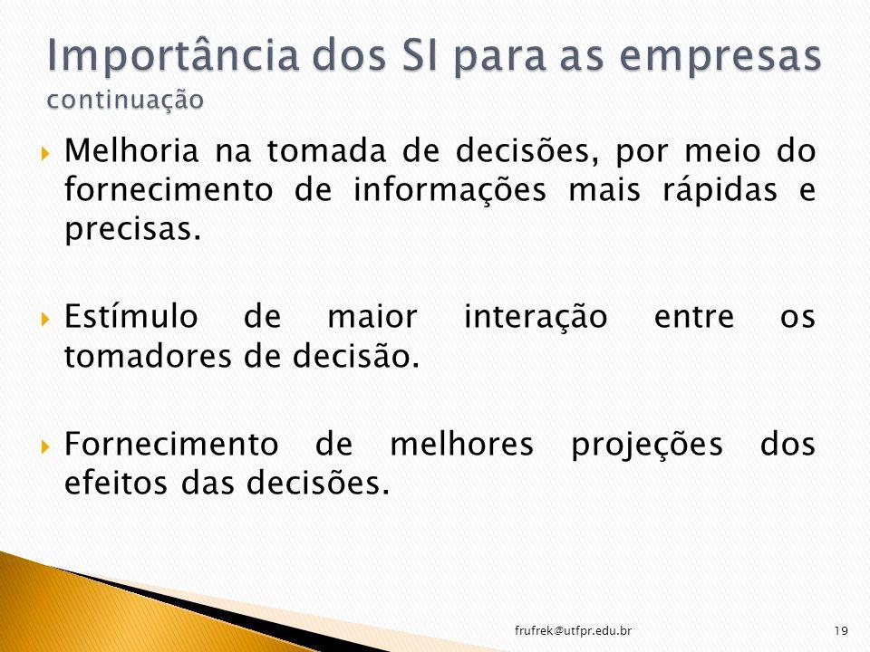 Melhoria na tomada de decisões, por meio do fornecimento de informações mais rápidas e precisas. Estímulo de maior interação entre os tomadores de dec