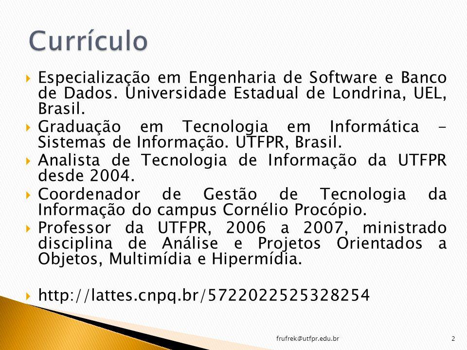 Especialização em Engenharia de Software e Banco de Dados. Universidade Estadual de Londrina, UEL, Brasil. Graduação em Tecnologia em Informática - Si