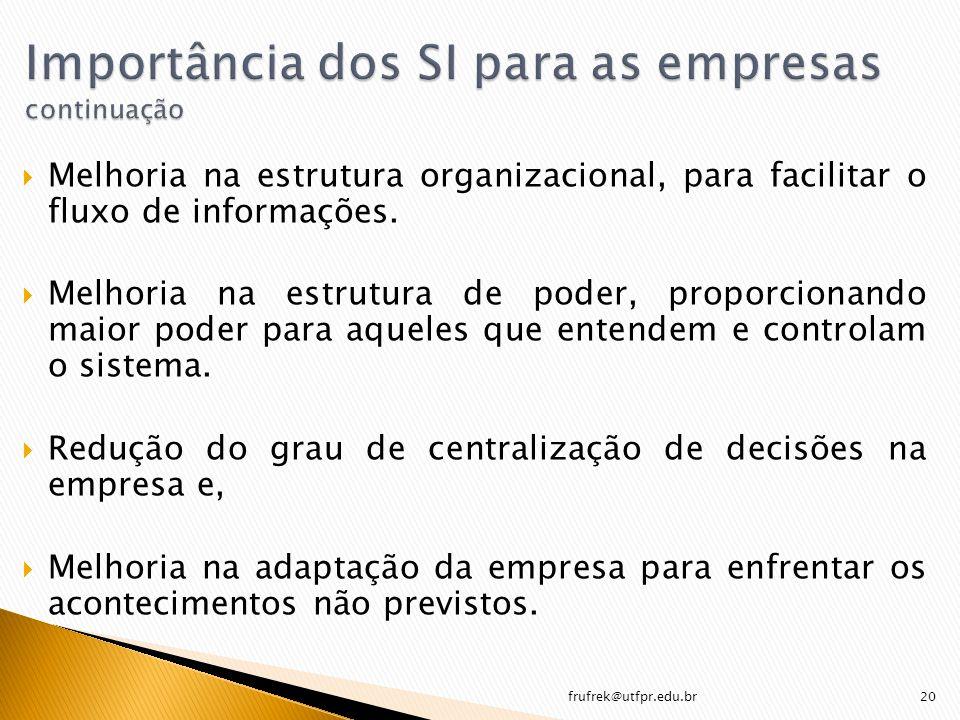 Melhoria na estrutura organizacional, para facilitar o fluxo de informações. Melhoria na estrutura de poder, proporcionando maior poder para aqueles q