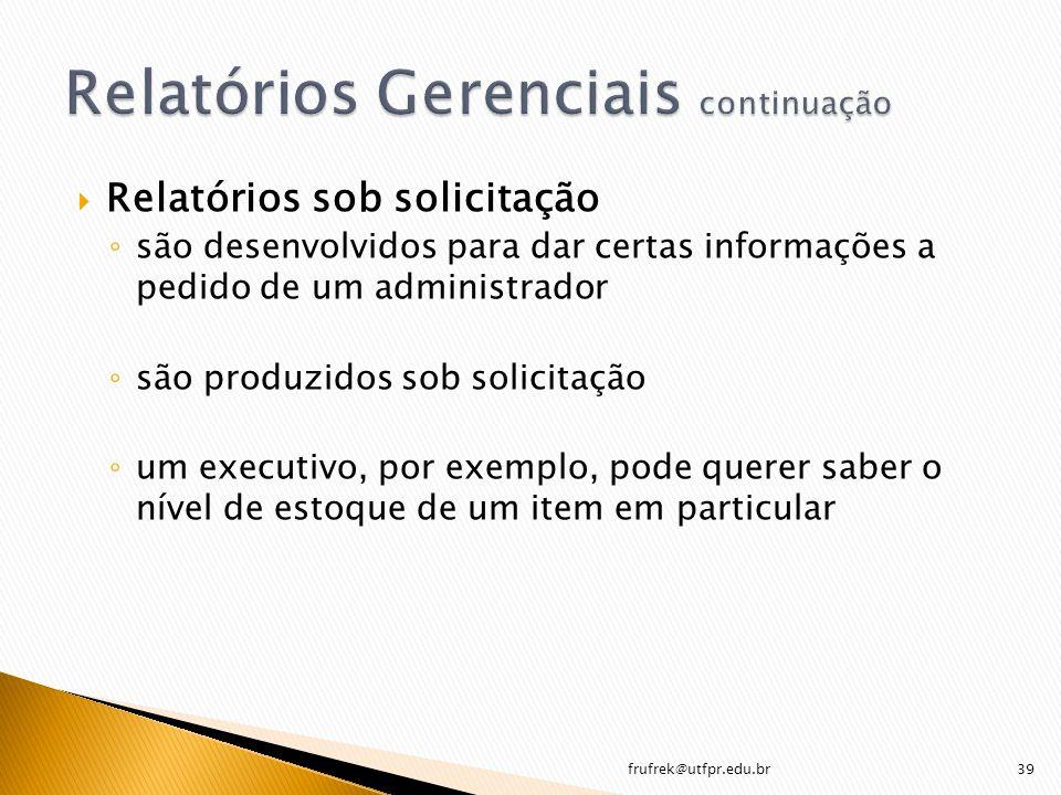 Relatórios sob solicitação são desenvolvidos para dar certas informações a pedido de um administrador são produzidos sob solicitação um executivo, por