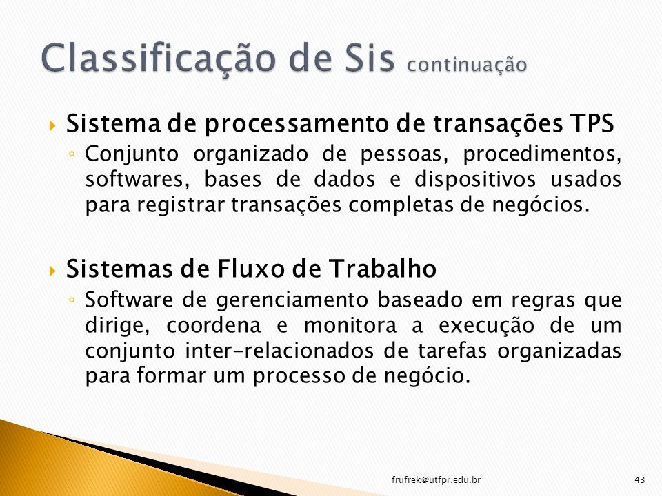 Sistema de processamento de transações TPS Conjunto organizado de pessoas, procedimentos, softwares, bases de dados e dispositivos usados para registr