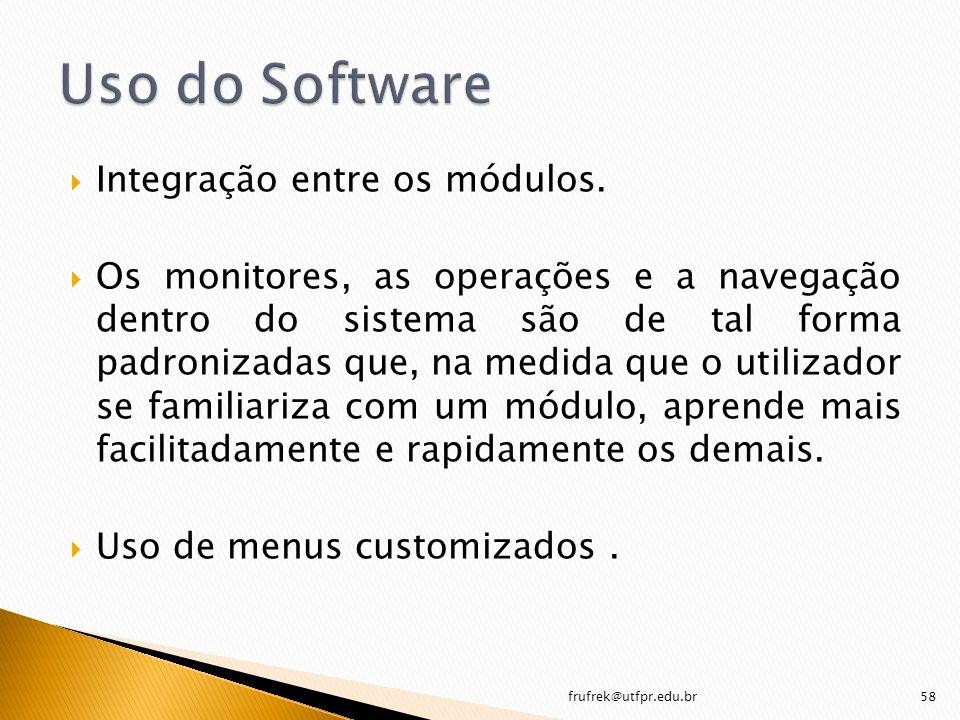 Integração entre os módulos. Os monitores, as operações e a navegação dentro do sistema são de tal forma padronizadas que, na medida que o utilizador