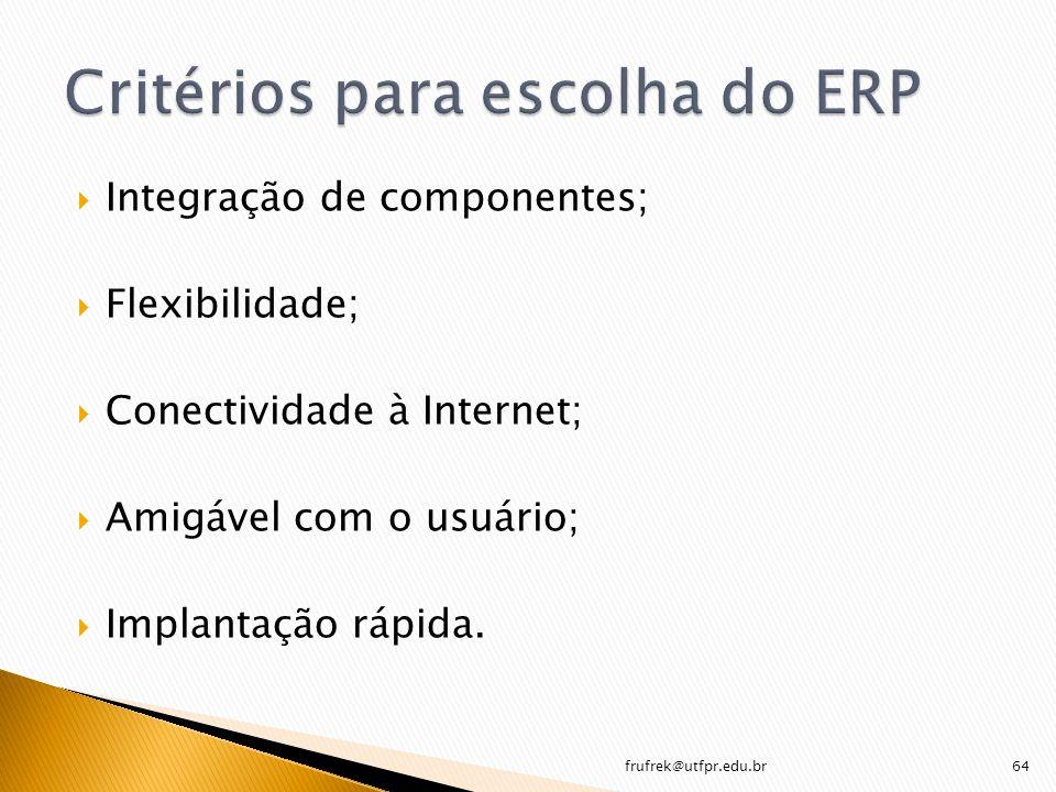 Integração de componentes; Flexibilidade; Conectividade à Internet; Amigável com o usuário; Implantação rápida. frufrek@utfpr.edu.br64