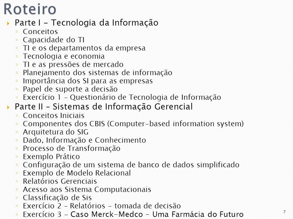 7 Parte I - Tecnologia da Informação Conceitos Capacidade do TI TI e os departamentos da empresa Tecnologia e economia TI e as pressões de mercado Pla