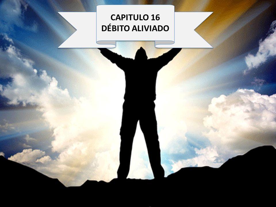 CAPITULO 16 DÉBITO ALIVIADO CAPITULO 16 DÉBITO ALIVIADO