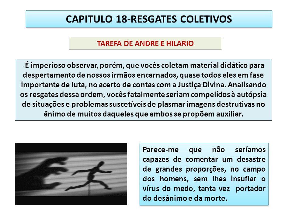 CAPITULO 18-RESGATES COLETIVOS - É imperioso observar, porém, que vocês coletam material didático para despertamento de nossos irmãos encarnados, quas