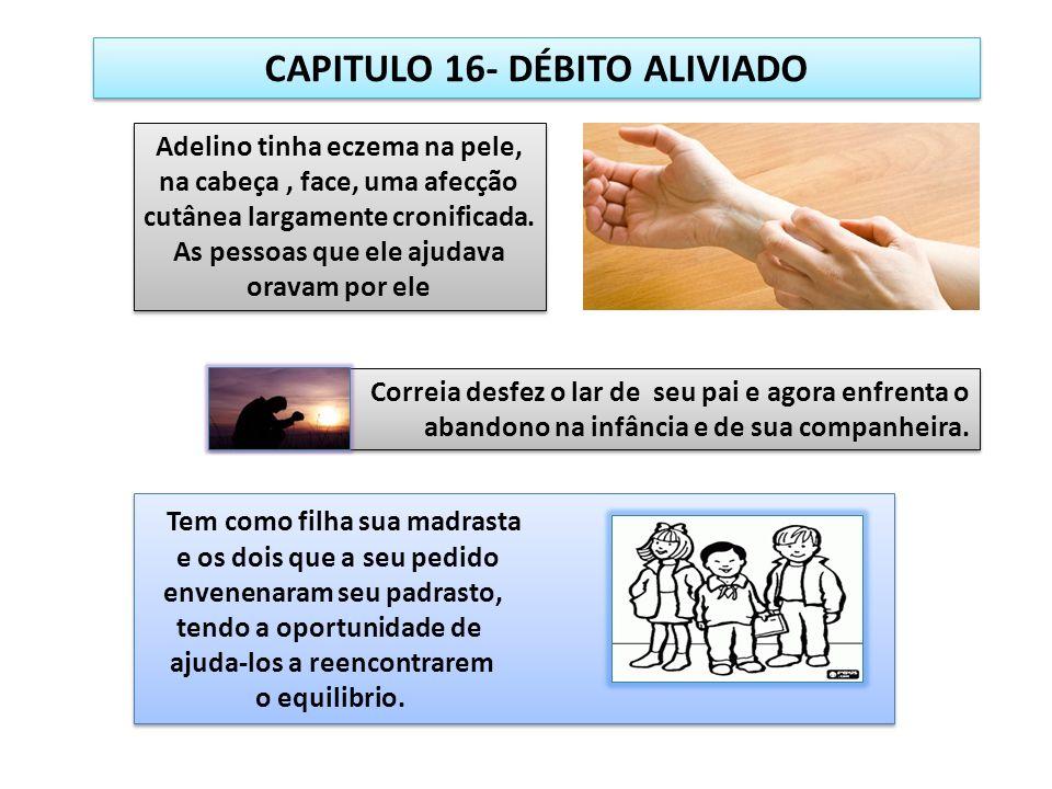 CAPITULO 16- DÉBITO ALIVIADO Correia desfez o lar de seu pai e agora enfrenta o abandono na infância e de sua companheira. Correia desfez o lar de seu
