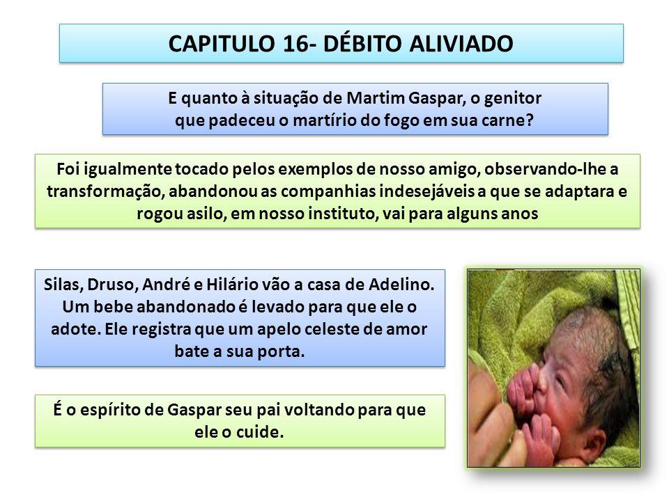 CAPITULO 16- DÉBITO ALIVIADO Silas, Druso, André e Hilário vão a casa de Adelino. Um bebe abandonado é levado para que ele o adote. Ele registra que u