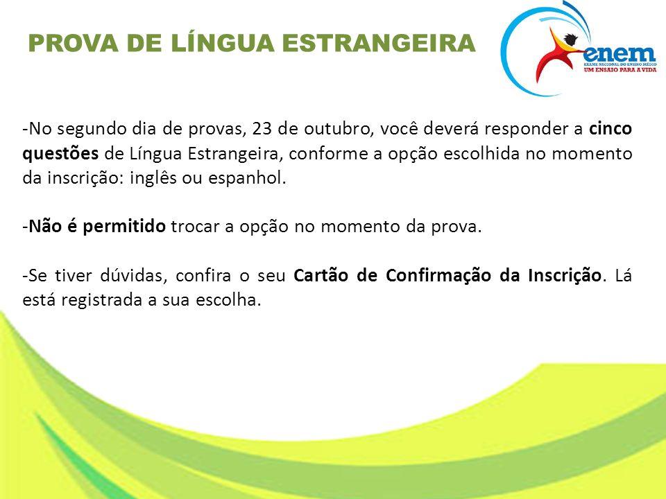 -No segundo dia de provas, 23 de outubro, você deverá responder a cinco questões de Língua Estrangeira, conforme a opção escolhida no momento da inscr