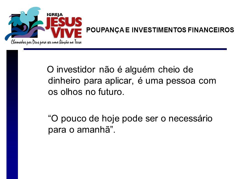 O investidor não é alguém cheio de dinheiro para aplicar, é uma pessoa com os olhos no futuro.