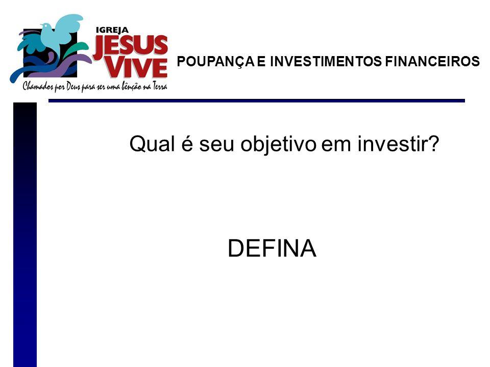 Qual é seu objetivo em investir? DEFINA POUPANÇA E INVESTIMENTOS FINANCEIROS