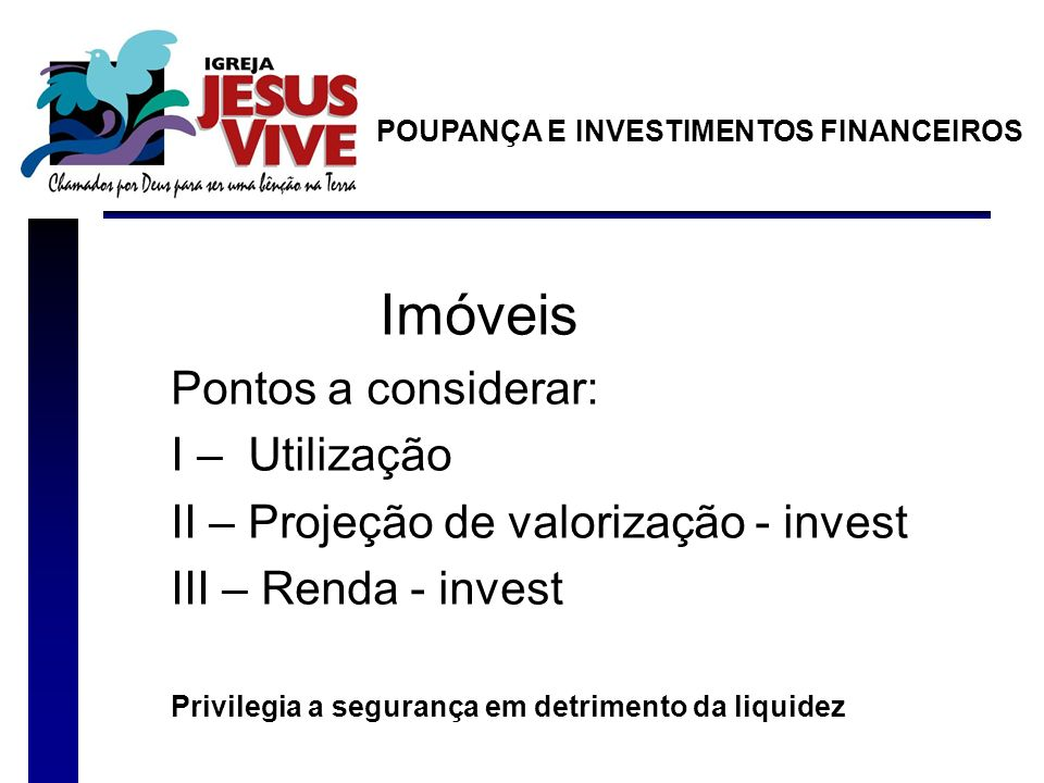 Imóveis Pontos a considerar: I – Utilização II – Projeção de valorização - invest III – Renda - invest Privilegia a segurança em detrimento da liquidez POUPANÇA E INVESTIMENTOS FINANCEIROS