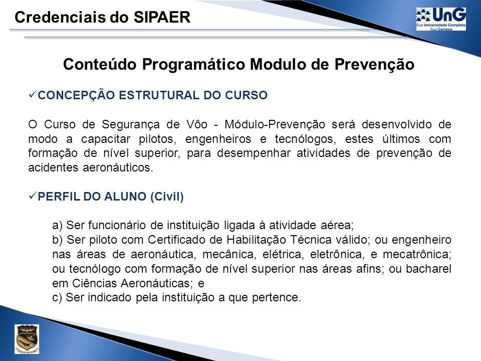 Credenciais do SIPAER EC PREV - Elemento Credenciado em Prevenção Pessoa (civil ou militar) que concluiu o estágio de segurança de vôo habilitado pelo