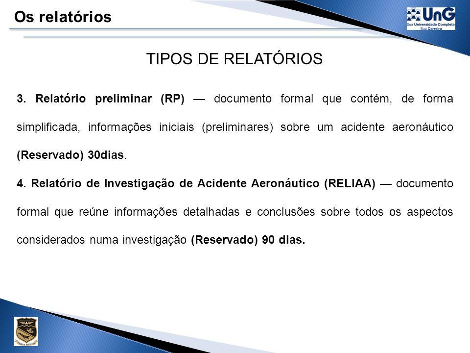 Os relatórios TIPOS DE RELATÓRIOS 1.Relatório de Incidente (RELIN) é o documento formal, resultado de um processo de reunião e análise de dados relacionados à ocorrência de um incidente e que constitui em base fundamental de eficiente programa de prevenção (Reservado) 60 dias.
