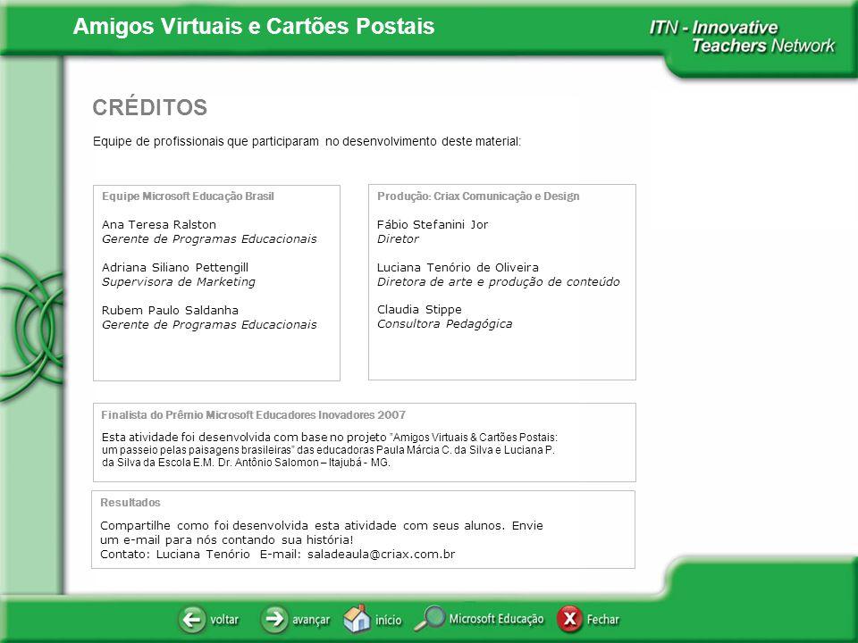Amigos Virtuais e Cartões Postais Equipe de profissionais que participaram no desenvolvimento deste material: CRÉDITOS Equipe Microsoft Educação Brasi