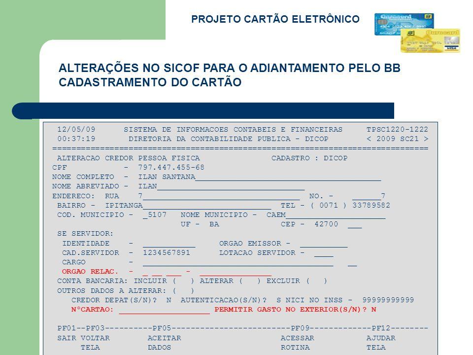 ALTERAÇÕES NO SICOF PARA O ADIANTAMENTO PELO BB CADASTRAMENTO DO CARTÃO PROJETO CARTÃO ELETRÔNICO 12/05/09 SISTEMA DE INFORMACOES CONTABEIS E FINANCEI