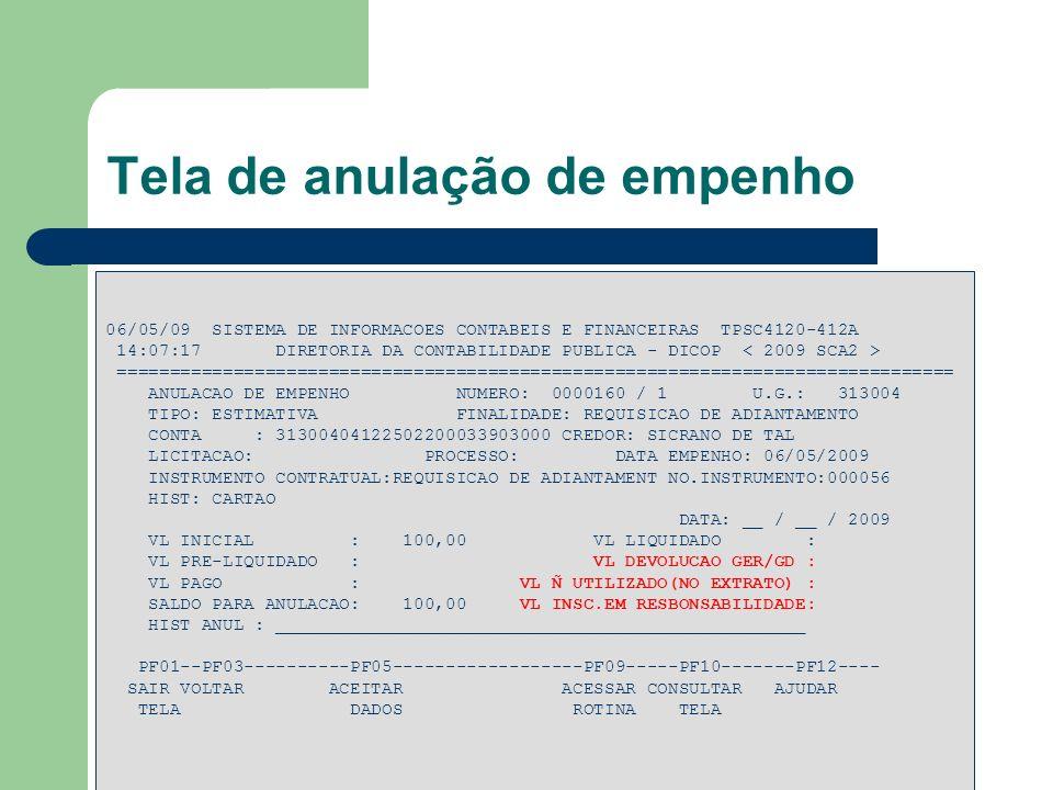 Tela de anulação de empenho 06/05/09 SISTEMA DE INFORMACOES CONTABEIS E FINANCEIRAS TPSC4120-412A 14:07:17 DIRETORIA DA CONTABILIDADE PUBLICA - DICOP