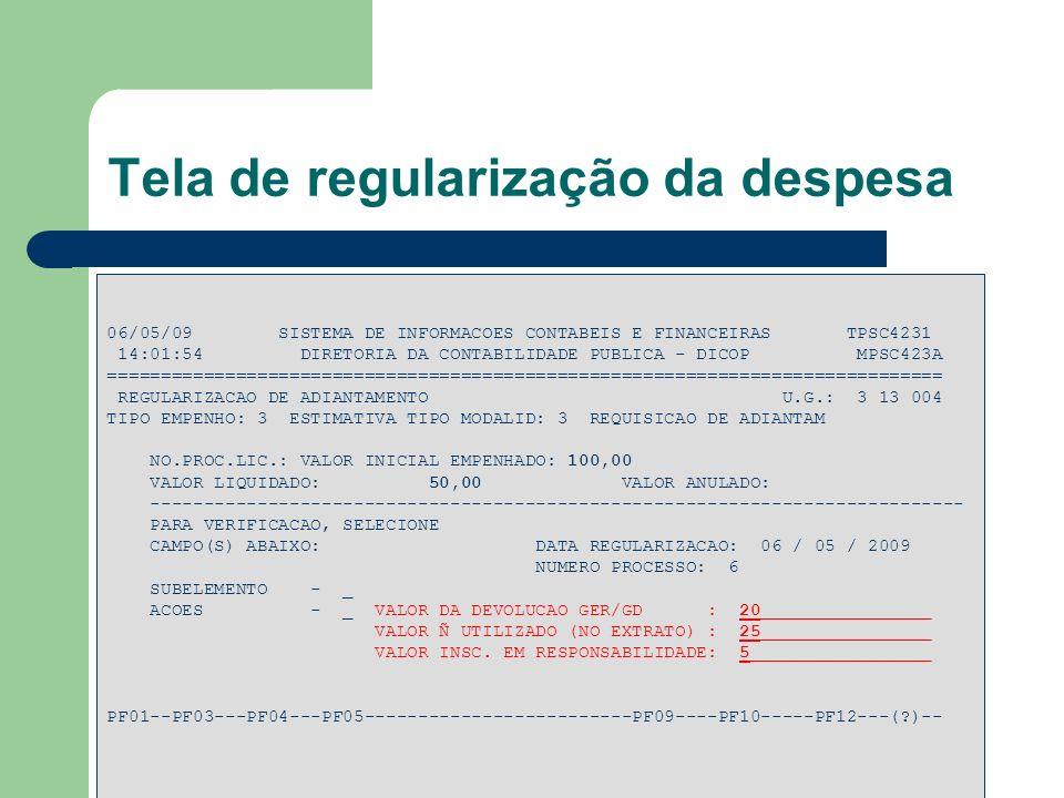 Tela de regularização da despesa 06/05/09 SISTEMA DE INFORMACOES CONTABEIS E FINANCEIRAS TPSC4231 14:01:54 DIRETORIA DA CONTABILIDADE PUBLICA - DICOP