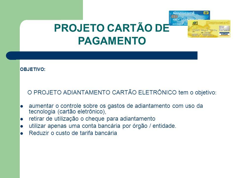 OBJETIVO: O PROJETO ADIANTAMENTO CARTÃO ELETRÔNICO tem o objetivo : aumentar o controle sobre os gastos de adiantamento com uso da tecnologia (cartão