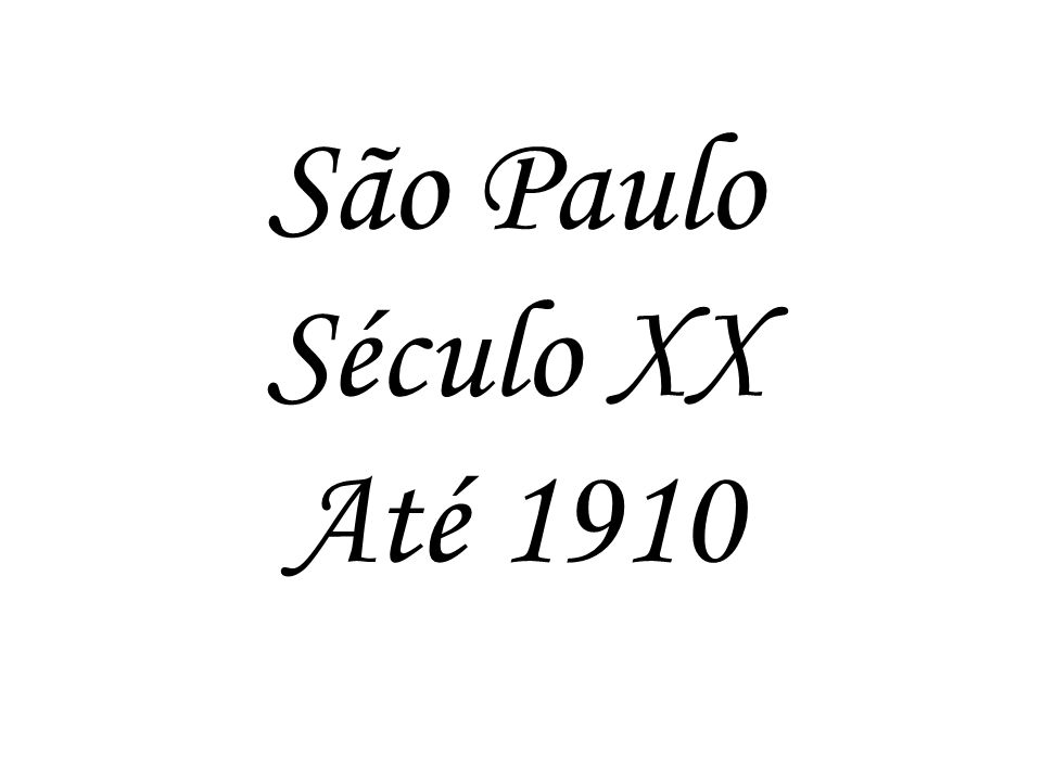 São Paulo Século XX Até 1910